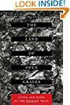 The Land of Open Graves: Living and D...