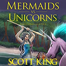 Mermaids vs. Unicorns: Zimmah Chronicles, Volume 2 Audiobook by Scott King Narrated by Eric Michael Summerer