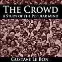The Crowd: A Study of the Popular Mind Audiobook by Gustave Le Bon Narrated by John Clickman