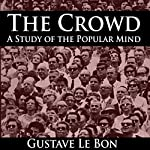 The Crowd: A Study of the Popular Mind | Gustave Le Bon