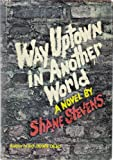 Way Uptown in Another World (0399108556) by Shane Stevens