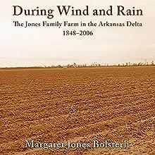 During Wind and Rain: The Jones Family Farm in the Arkansas Delta, 1848-2006 | Livre audio Auteur(s) : Margaret Jones Bolsterli Narrateur(s) : Mindy Grall