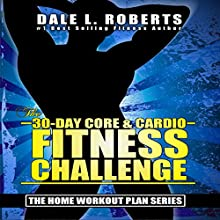 The 30-Day Core & Cardio Fitness Challenge Audiobook by Dale L. Roberts Narrated by Marcus Schweiz