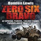 Zero Six Bravo: 60 Special Forces. 100,000 Enemy. The Explosive True Story Hörbuch von Damien Lewis Gesprochen von: Michael Fenner