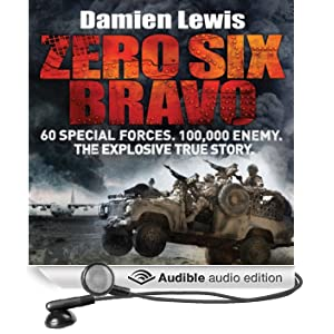 Zero Six Bravo: 60 Special Forces. 100,000 Enemy. The Explosive True Story (Unabridged)