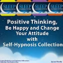 Positive Thinking, Be Happy, and Change Your Attitude with Self-Hypnosis, Guided Meditation, and Subliminal Affirmations Collection - Four Books in One (The Sleep Learning System)  by Joel Thielke Narrated by Joel Thielke