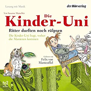 Ritter durften noch rülpsen (Die Kinder-Uni) Hörbuch