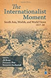 img - for The Internationalist Moment: South Asia, Worlds, and World Views 1917-39 book / textbook / text book