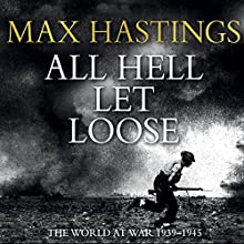 All Hell Let Loose Audiobook by Max Hastings Narrated by Cameron Stewart