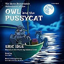 The Quite Remarkable Adventures of the Owl and the Pussycat Audiobook by Eric Idle, John Du Prez - composer - libretto Narrated by Eric Idle