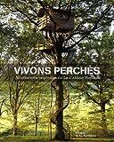 echange, troc Alain Laurens, Daniel Dufour, Ghislain Andre, Vincent Thfoin - Vivons perchés : 50 créations originales de la Cabane Perchée