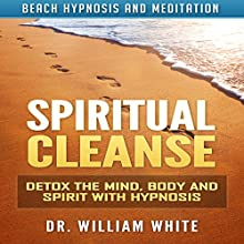 Spiritual Cleanse: Detox the Mind, Body and Spirit with Hypnosis via Beach Hypnosis and Meditation Discours Auteur(s) : Dr. William White Narrateur(s) : Ruby M. Frost