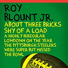 About Three Bricks Shy of a Load: A Highly Irregular Lowdown on the Year the Pittsburgh Steelers Were Super but Missed the Bowl (       UNABRIDGED) by Roy Blount Jr. Narrated by Ben Bartolone