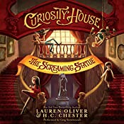 Curiosity House: The Screaming Statue | Lauren Oliver, H.C. Chester