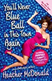 Youll Never Blue Ball in This Town Again: One Womans Painfully Funny Quest to Give It Up