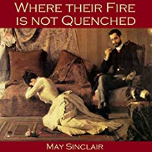 Where their Fire is not Quenched Audiobook by May Sinclair Narrated by Cathy Dobson