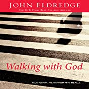 Walking with God: Talk to Him. Hear from Him. Really. | [John Eldredge]