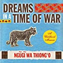 Dreams in a Time of War: A Childhood Memoir (       UNABRIDGED) by Ngugi wa'Thiong'o Narrated by Hakeem Kae-Kazim