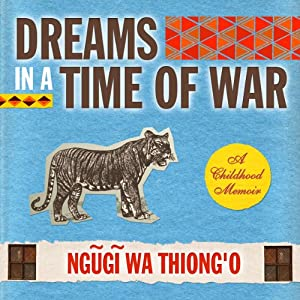 Dreams in a Time of War: A Childhood Memoir | [Ngugi wa'Thiong'o]
