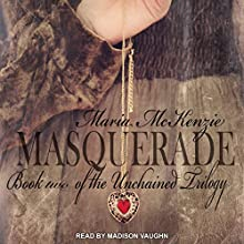 Masquerade: Unchained Trilogy, Book 2 Audiobook by Maria McKenzie Narrated by Madison Vaughn