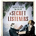 The Secret Listeners: How the Y Service Intercepted the Secret German Codes for Bletchley Park (       UNABRIDGED) by Sinclair McKay Narrated by Gordon Griffin