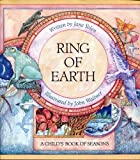 Ring of Earth: A Child s Book of Seasons : This Ring of Earth, This World, This Sphere, Enclosed Within the Circled Year