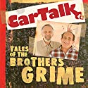 Car Talk: Tales of the Brothers Grime Audiobook by Tom Magliozzi, Ray Magliozzi Narrated by Tom Magliozzi, Ray Magliozzi