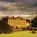 Murder on High Holborn (       UNABRIDGED) by Susanna Gregory Narrated by Gordon Griffin