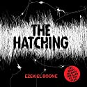 The Hatching Audiobook by Ezekiel Boone Narrated by George Newbern