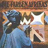 Die Farben Afrikas: Die Kunst der Frauen von Mauretanien, Senegal, Mali, Elfenbeinküste, Burkina Faso, Ghana, ...