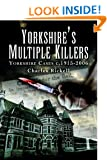 Yorkshire's Multiple Killers: Yorkshire Cases c.1915-2006