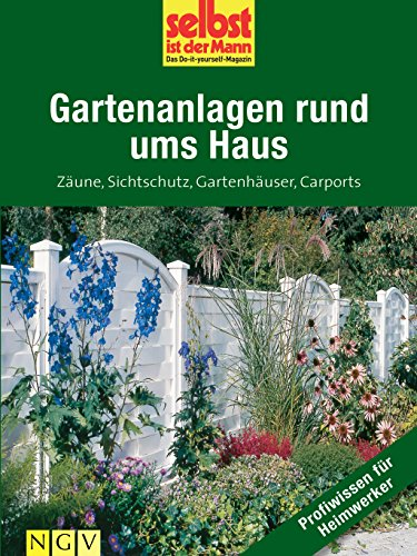 gartenanlagen-rund-ums-haus-profiwissen-fur-heimwerker-zaune-sichtschutz-gartenhauser-carports