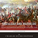 Trafalgar and Waterloo: The Two Most Important Battles of the Napoleonic Wars Audiobook by  Charles River Editors Narrated by James McSorley