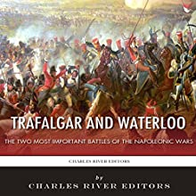 Trafalgar and Waterloo: The Two Most Important Battles of the Napoleonic Wars (       UNABRIDGED) by Charles River Editors Narrated by James McSorley