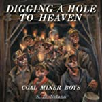 Digging a Hole to Heaven: Coal Miner...