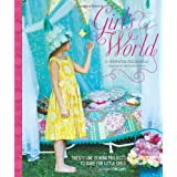 Girl's World: Twenty Pretty Sewing Projects to Make for Little Girlsby Jennifer Paganelli