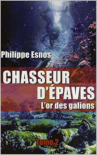 chasseur-depaves-lor-des-galions-autobiographie-t-2-french-edition