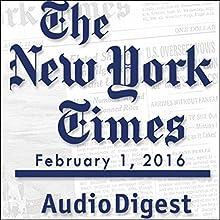 New York Times Audio Digest, February 01, 2016 Newspaper / Magazine by  The New York Times Narrated by  The New York Times
