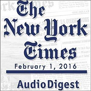 The New York Times Audio Digest, February 01, 2016 Newspaper / Magazine