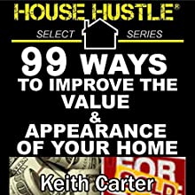 House Hustle: 99 Ways to Improve the Value & Appearance of Your Home Audiobook by Keith Carter Narrated by Keith Crowden