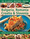 70 Classic recipes from Bulgaria, Romania, Croatia & Slovenia: Delicious, Authentic, Traditional Dishes from an Undiscovered Cuisine, Shown in 270 Photographs Lesley Chamberlain