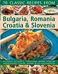 70 Classic Recipes From Bulgaria, Rom...