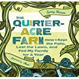 The Quarter-Acre Farm: How I Kept the Patio, Lost the Lawn, and Fed My Family for a Year ~ Spring Warren