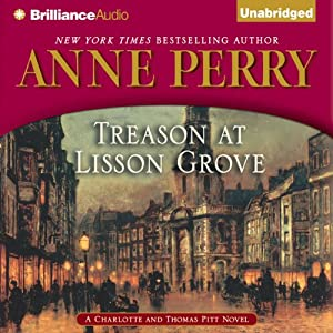 Treason at Lisson Grove: A Charlotte and Thomas Pitt Novel | [Anne Perry]
