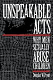 img - for Unspeakable Acts: Why Men Sexually Abuse Children book / textbook / text book