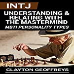 INTJ: Understanding & Relating with the Mastermind: MBTI Personality Types | Clayton Geoffreys