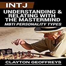 INTJ: Understanding & Relating with the Mastermind: MBTI Personality Types (       UNABRIDGED) by Clayton Geoffreys Narrated by Larry Earnhart