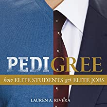 Pedigree: How Elite Students Get Elite Jobs (       UNABRIDGED) by Lauren A. Rivera Narrated by Dina Pearlman