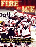 img - for Fire on Ice: The New Jersey Devils' Road to the 2003 Stanley Cup Championship book / textbook / text book