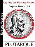 Les Vies des Hommes Illustres (Int�grale Volumes 1 � 4)